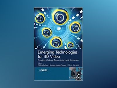 Emerging Technologies for 3D Video: Creation, Coding, Transmission and Rend av Frederic Dufaux