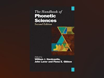 The Handbook of Phonetic Sciences, 2nd Edition av William J. Hardcastle