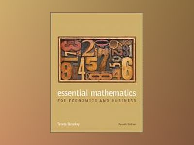 Essential Mathematics for Economics and Business 4e av Bradley