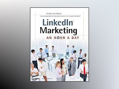 LinkedIn Marketing: An Hour a Day av Viveka von Rosen