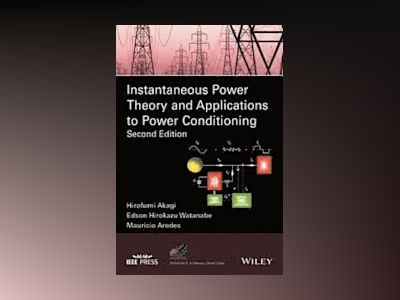 Instantaneous Power Theory and Applications to Power Conditioning, 2nd Edit av Hirofumi Akagi