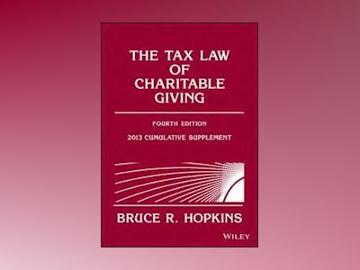 The Tax Law of Charitable Giving, 4th Edition 2013 Supplement av Bruce R. Hopkins