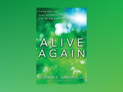 Alive Again: Recovering from Alcoholism and Drug Addiction av Howard C. Samuels