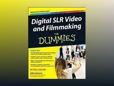Digital SLR Video and Filmmaking For Dummies av Carucci