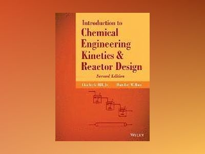 Introduction to Chemical Engineering Kinetics and Reactor Design, 2nd Editi av Charles G. Hill