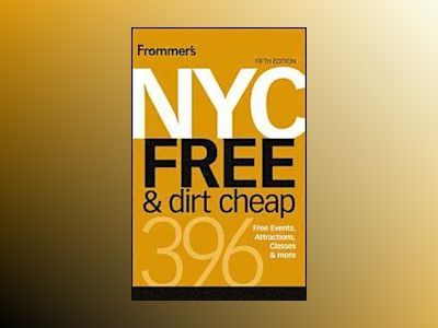 Frommer's NYC Free & Dirt Cheap, 5th Edition av Ethan Wolff