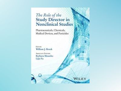 The Role of the Study Director in Nonclinical Studies: Pharmaceuticals, Che av William J. Brock