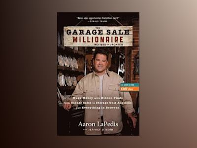 The Garage Sale Millionaire, Revised and Updated av A. LaPedis