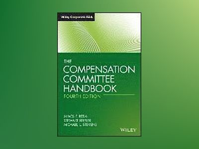 The Compensation Committee Handbook, 4th Edition av James F. Reda