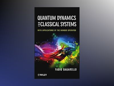 Quantum Dynamics for Classical Systems: With Applications of the Number Ope av F. Bagarello
