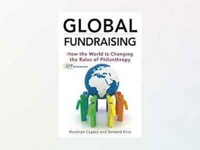Global Fundraising: How the World is Changing the Rules of Philanthropy av Penelope Cagney