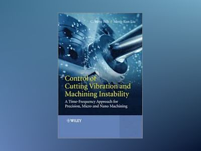 Control of Cutting Vibration and Machining Instability : A Time-Frequency A av C. Steve Suh