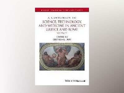 A Companion to Science, Technology, and Medicine in Ancient Greece and Rome av Georgia L. Irby