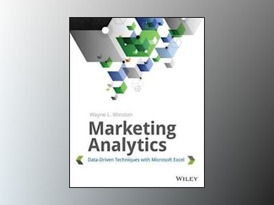 Marketing Analytics: Data-Driven Techniques with Microsoft Excel av Wayne L. Winston