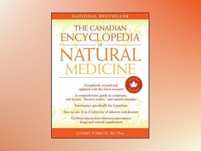 The Canadian Encyclopedia of Natural Medicine, 2nd Edition av Sherry Torkos