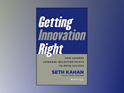 Getting Innovation Right: How Leaders Leverage Inflection Points to Drive S av Seth Kahan