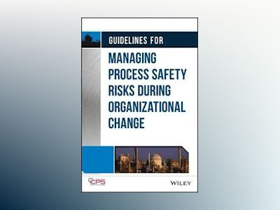 Guidelines for Managing Process Safety Risks During Organizational Change av CCPS