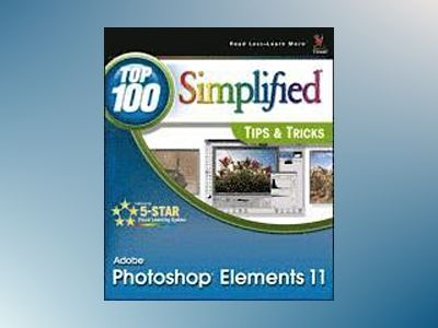 Photoshop Elements 11 Top 100 Simplified Tips & Tricks av Rob Sheppard