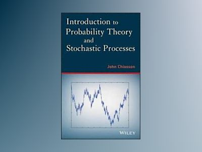 Introduction to Probability Theory and Stochastic Processes av John Chiasson