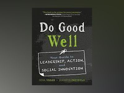 Do Good Well: Your Guide to Leadership, Action, and Social Innovation av Nina Vasan