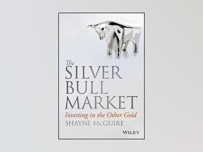 The Silver Bull Market: Investing in the Other Gold av Shayne McGuire