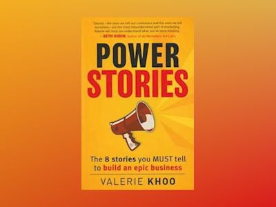 Power Stories: The 8 Stories You Must Tell to Build an Epic Business av Valerie Khoo