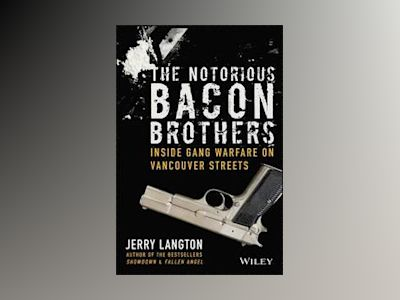 The Notorious Bacon Brothers: Inside Gang Warfare on Vancouver Streets av Jerry Langton