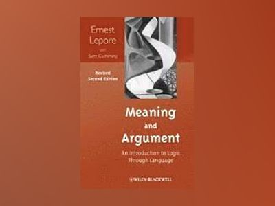 Meaning and Argument: An Introduction to Logic Through Language, 2nd, Revis av Ernest Lepore