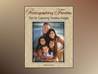 Photographing Families: Tips for Capturing Timeless Images av Michele Celentano