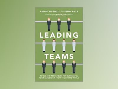 Leading Teams: Tools and Techniques for Successful Team Leadership from the av Paolo Guenzi