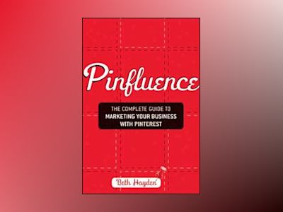 Pinfluence: The Complete Guide to Marketing Your Business with Pinterest av Beth Hayden