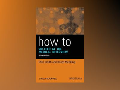 How to Succeed at the Medical Interview, 2nd Edition av Chris Smith