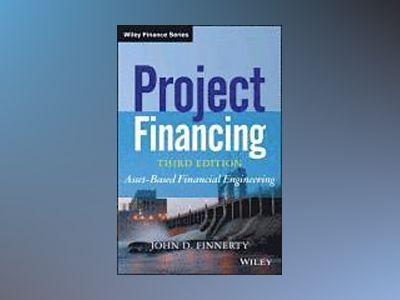 Project Financing: Asset-Based Financial Engineering, 3rd Edition av John D. Finnerty