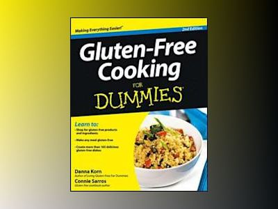 Gluten-Free Cooking For Dummies, 2nd Edition av Danna Korn