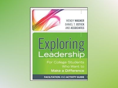 Exploring Leadership: For College Students Who Want to Make a Difference, F av Wendy Wagner