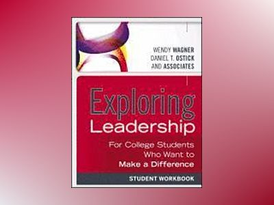 Exploring Leadership: For College Students Who Want to Make a Difference, S av Wendy Wagner