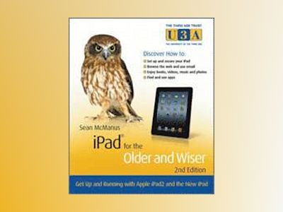 iPad for the Older and Wiser, 2nd Edition av Sean McManus