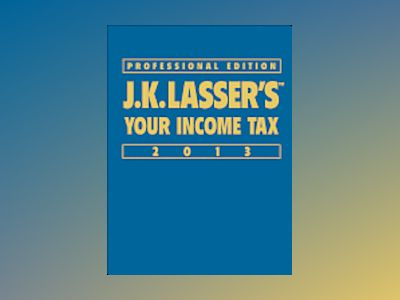 J.K. Lasser's Your Income Tax 2013, Professional Edition av J.K. Lasser Institute