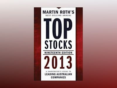 Top Stocks 2013: A Sharebuyer's Guide to Leading Australian Companies av Martin Roth