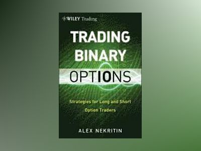 Binary Options: Strategies for Directional and Volatility Trading av Alex Nekritin