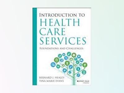 Introduction to Health Care Services: Foundations and Challenges av Bernard J. Healey