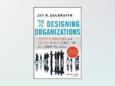 Designing Organizations: Strategy, Structure, and Process at the Business U av Jay R. Galbraith