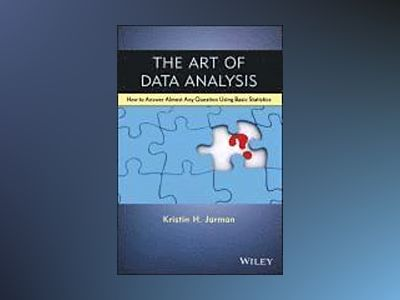 The Art of Data Analysis: How to Answer Almost any Question Using Basic Sta av Kristin H. Jarman