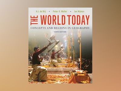 The World Today: Concepts and Regions in Geography, 6th Edition av Harm J. de Blij