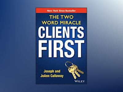 Clients First: The Two Word Miracle av Joseph Callaway