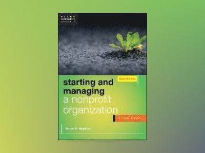 Starting and Managing a Nonprofit Organization: A Legal Guide, 6th Edition av Bruce R. Hopkins