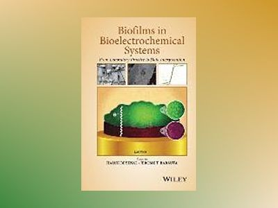 Biofilms in Bioelectrochemical Systems: From Laboratory Practice to Data In av H. Beyenal