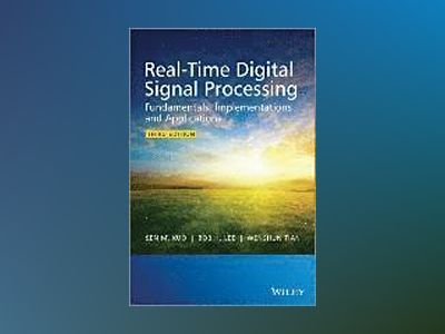 Real-Time Digital Signal Processing: Fundamentals, Implementations and Appl av Sen M. Kuo