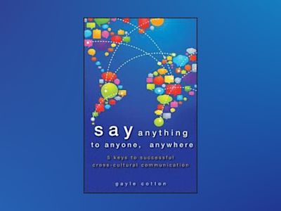 Say Anything to Anyone, Anywhere: 5 Keys To Successful Cross-Cultural Commu av Gayle Cotton