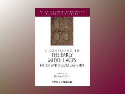 A Companion to the Early Middle Ages: Britain and Ireland c.500-1100 av Pauline Stafford
